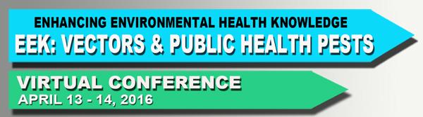 Enhancing Environmental Health Knowledge (EEK): Vectors and Public Health Pests Virtual Conference